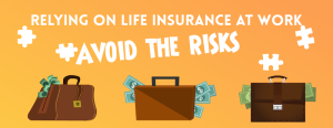 Life Insurance At Work: Is It Enough?
